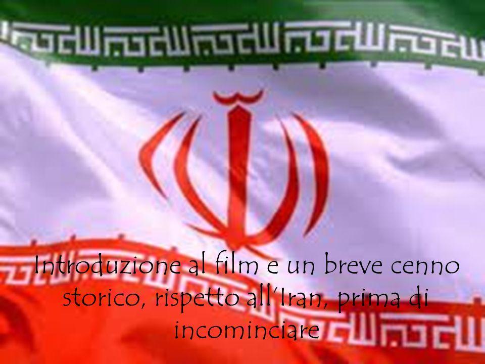 Introduzione e storia Introduzione al film e un breve cenno storico, rispetto all'Iran, prima di incominciare.