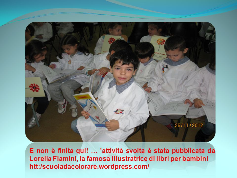 E non è finita qui! … 'attività svolta è stata pubblicata da Lorella Flamini, la famosa illustratrice di libri per bambini