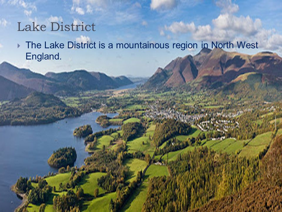Lake District The Lake District is a mountainous region in North West England.