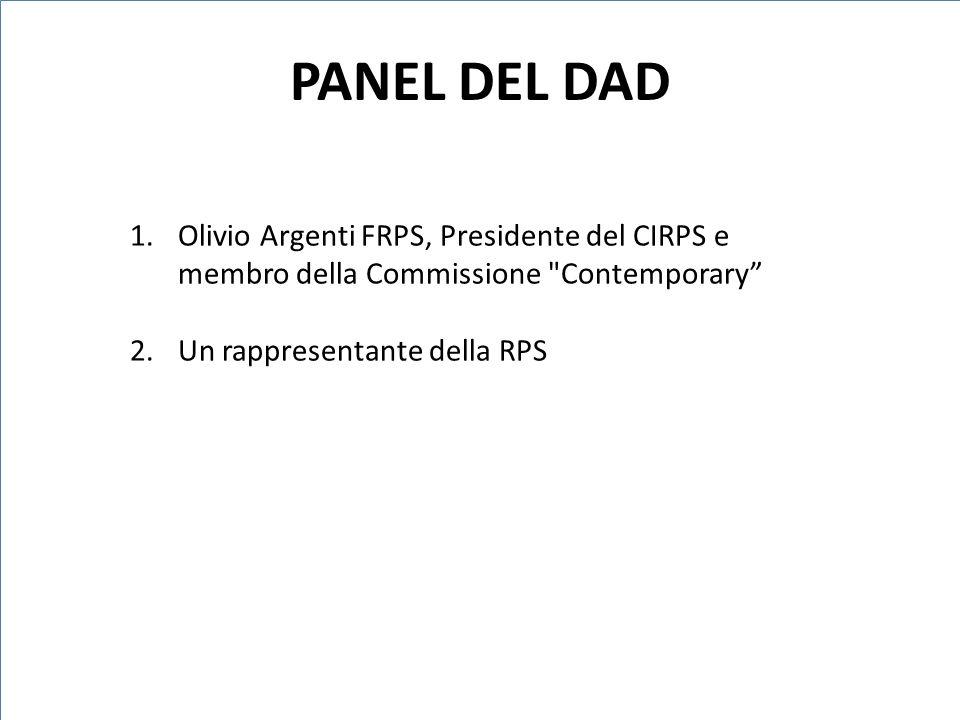 PANEL DEL DAD Olivio Argenti FRPS, Presidente del CIRPS e membro della Commissione Contemporary Un rappresentante della RPS.