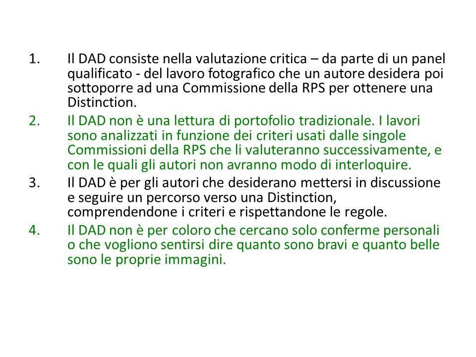 Il DAD consiste nella valutazione critica – da parte di un panel qualificato - del lavoro fotografico che un autore desidera poi sottoporre ad una Commissione della RPS per ottenere una Distinction.