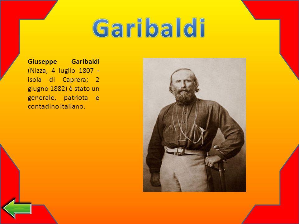 Garibaldi Giuseppe Garibaldi (Nizza, 4 luglio 1807 - isola di Caprera; 2 giugno 1882) è stato un generale, patriota e contadino italiano.