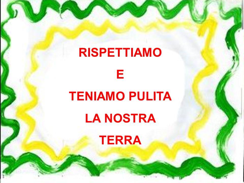 RISPETTIAMO E TENIAMO PULITA LA NOSTRA TERRA