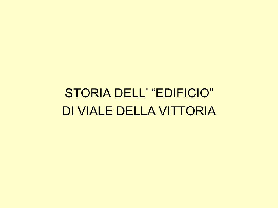 STORIA DELL' EDIFICIO DI VIALE DELLA VITTORIA