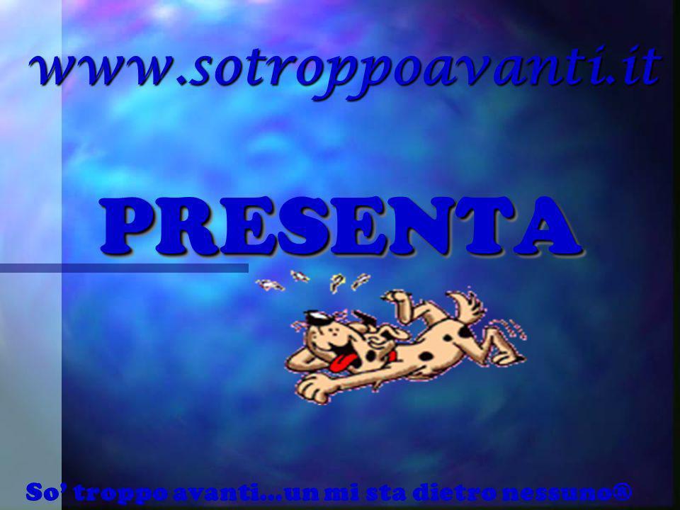 PRESENTA www.sotroppoavanti.it