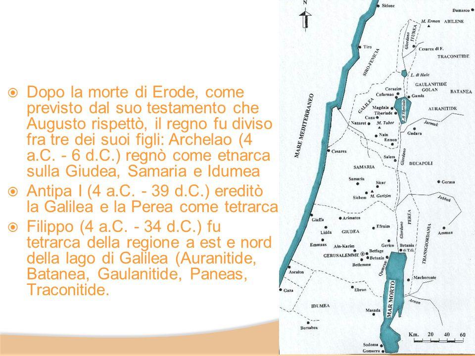 Dopo la morte di Erode, come previsto dal suo testamento che Augusto rispettò, il regno fu diviso fra tre dei suoi figli: Archelao (4 a.C. - 6 d.C.) regnò come etnarca sulla Giudea, Samaria e Idumea