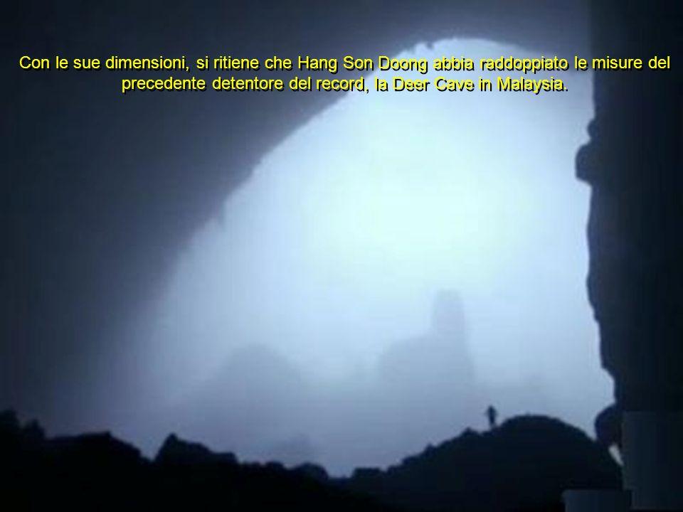 Con le sue dimensioni, si ritiene che Hang Son Doong abbia raddoppiato le misure del precedente detentore del record, la Deer Cave in Malaysia.
