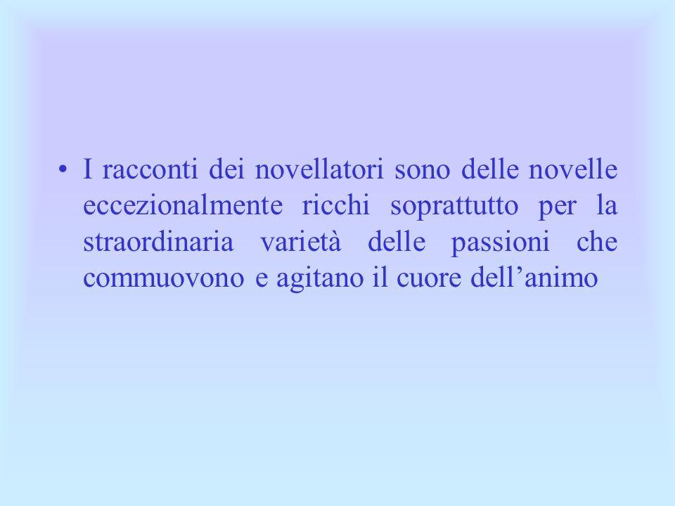 I racconti dei novellatori sono delle novelle eccezionalmente ricchi soprattutto per la straordinaria varietà delle passioni che commuovono e agitano il cuore dell'animo