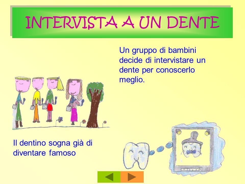 INTERVISTA A UN DENTE Un gruppo di bambini decide di intervistare un dente per conoscerlo meglio.