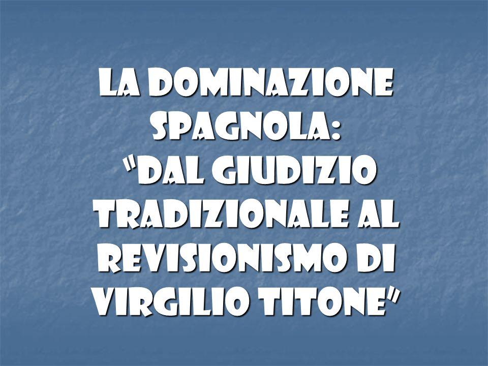 LA DOMINAZIONE SPAGNOLA: Dal giudizio tradizionale al REVISIONISMO DI Virgilio TITONE