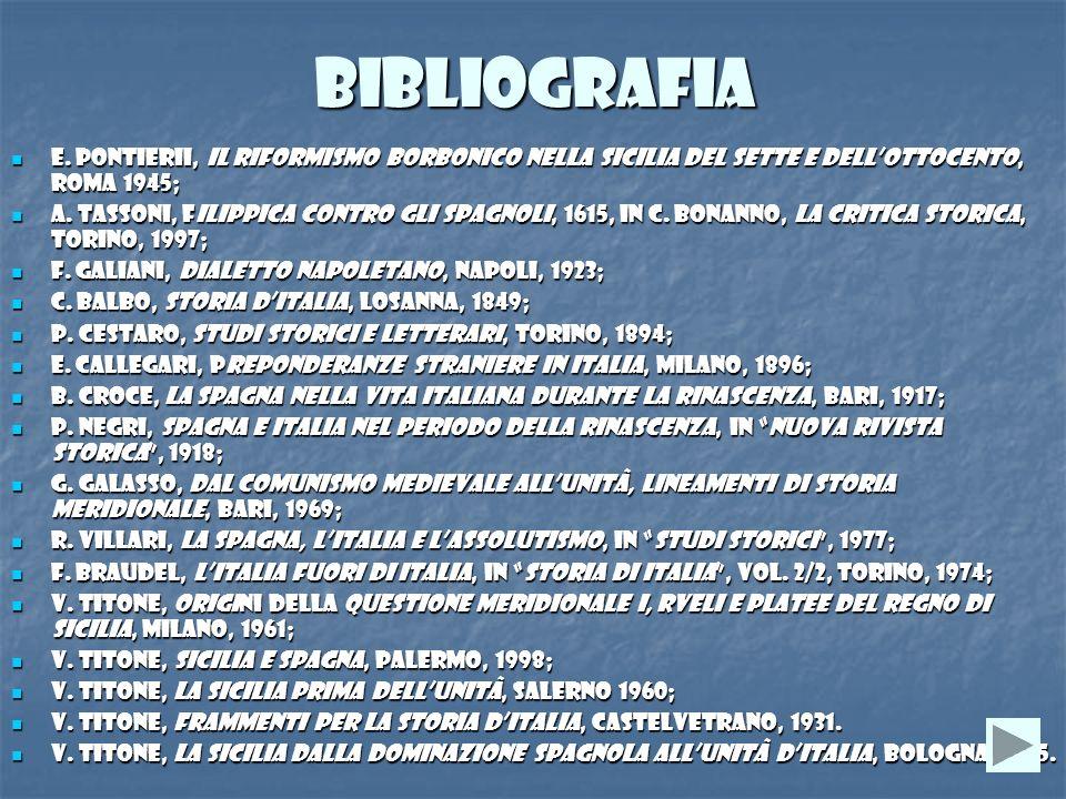 BIBLIOGRAFIA E. PontieriI, Il riformismo borbonico nella Sicilia del Sette e dell'Ottocento, ROMA 1945;