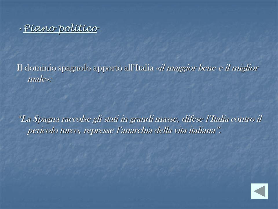 Piano politicoIl dominio spagnolo apportò all'Italia «il maggior bene e il miglior male»: