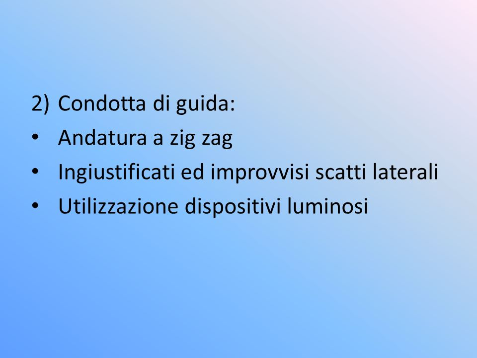 Condotta di guida: Andatura a zig zag. Ingiustificati ed improvvisi scatti laterali.