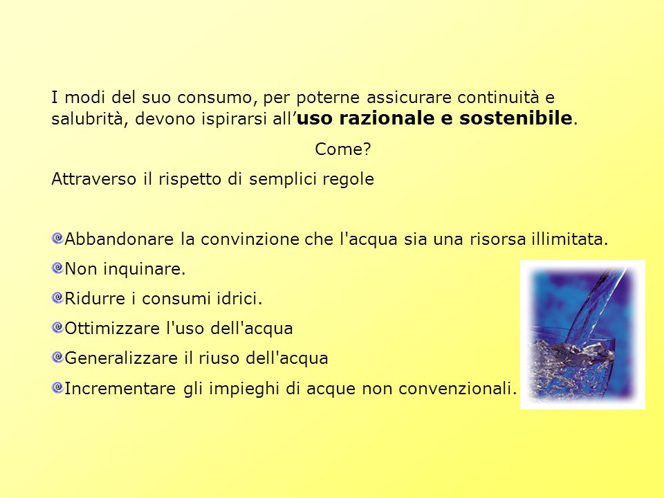I modi del suo consumo, per poterne assicurare continuità e salubrità, devono ispirarsi all'uso razionale e sostenibile.