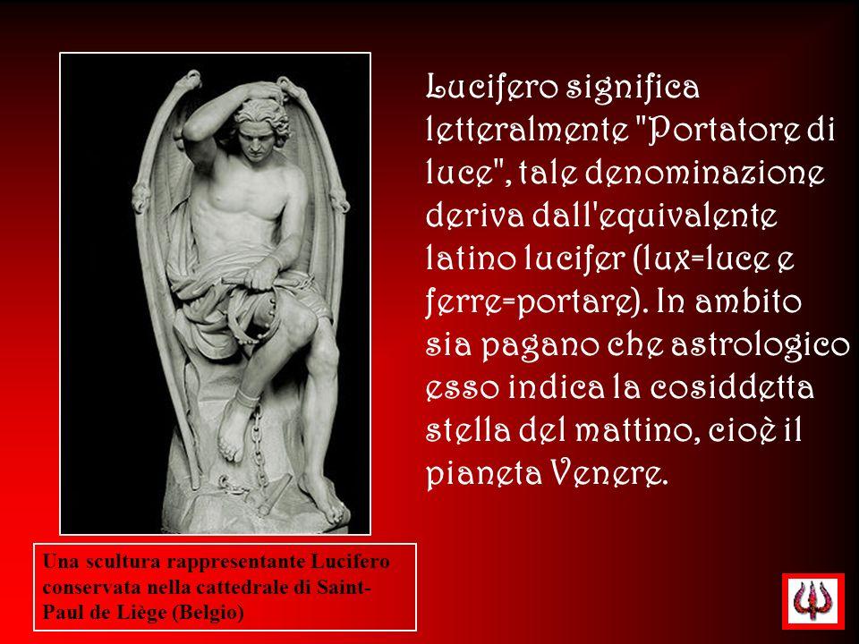 Lucifero significa letteralmente Portatore di luce , tale denominazione deriva dall equivalente latino lucifer (lux=luce e ferre=portare). In ambito sia pagano che astrologico esso indica la cosiddetta stella del mattino, cioè il pianeta Venere.