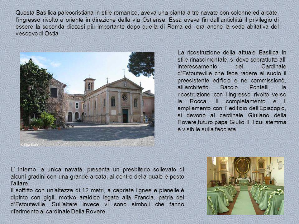 Questa Basilica paleocristiana in stile romanico, aveva una pianta a tre navate con colonne ed arcate, l'ingresso rivolto a oriente in direzione della via Ostiense. Essa aveva fin dall'antichità il privilegio di essere la seconda diocesi più importante dopo quella di Roma ed era anche la sede abitativa del vescovo di Ostia
