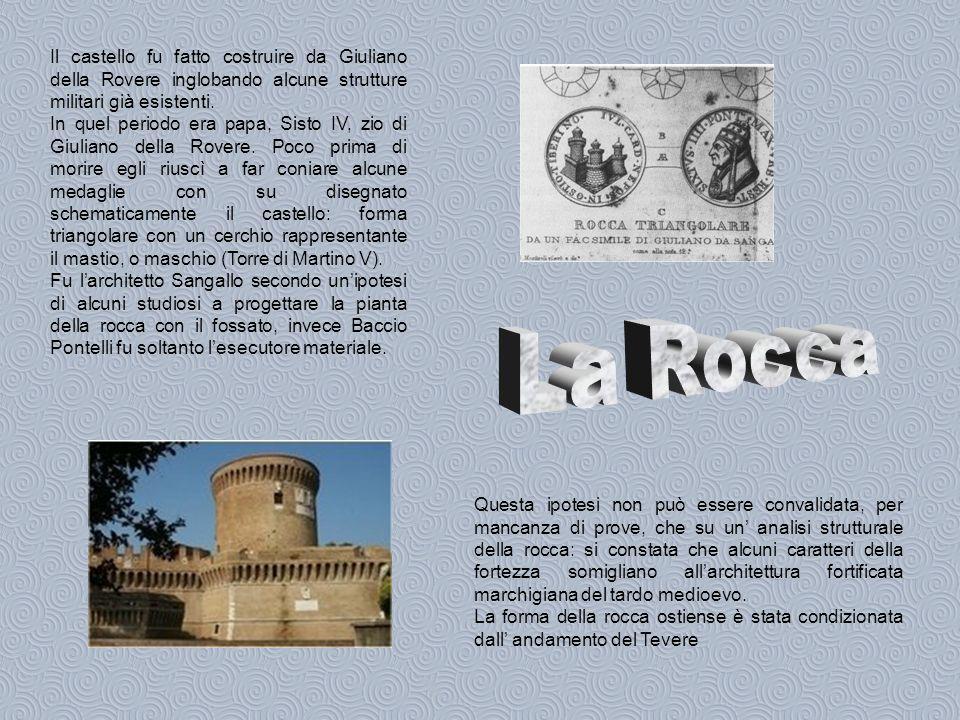Il castello fu fatto costruire da Giuliano della Rovere inglobando alcune strutture militari già esistenti.