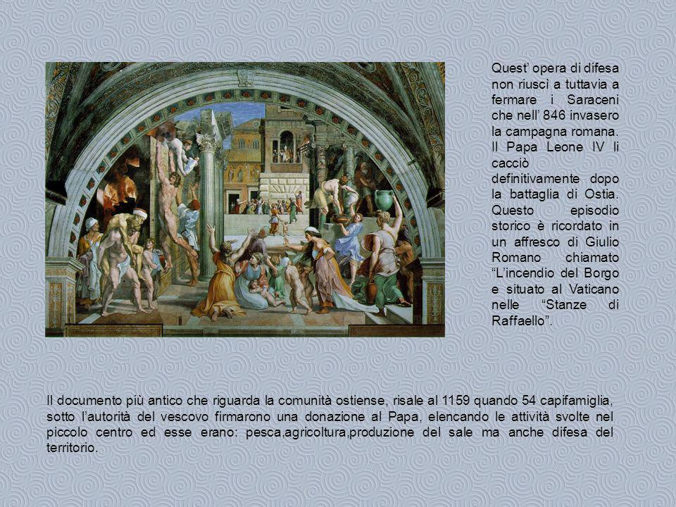 Quest' opera di difesa non riuscì a tuttavia a fermare i Saraceni che nell' 846 invasero la campagna romana. Il Papa Leone IV li cacciò definitivamente dopo la battaglia di Ostia. Questo episodio storico è ricordato in un affresco di Giulio Romano chiamato L'incendio del Borgo e situato al Vaticano nelle Stanze di Raffaello .