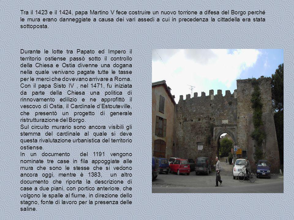 Tra il 1423 e il 1424, papa Martino V fece costruire un nuovo torrione a difesa del Borgo perché le mura erano danneggiate a causa dei vari assedi a cui in precedenza la cittadella era stata sottoposta.
