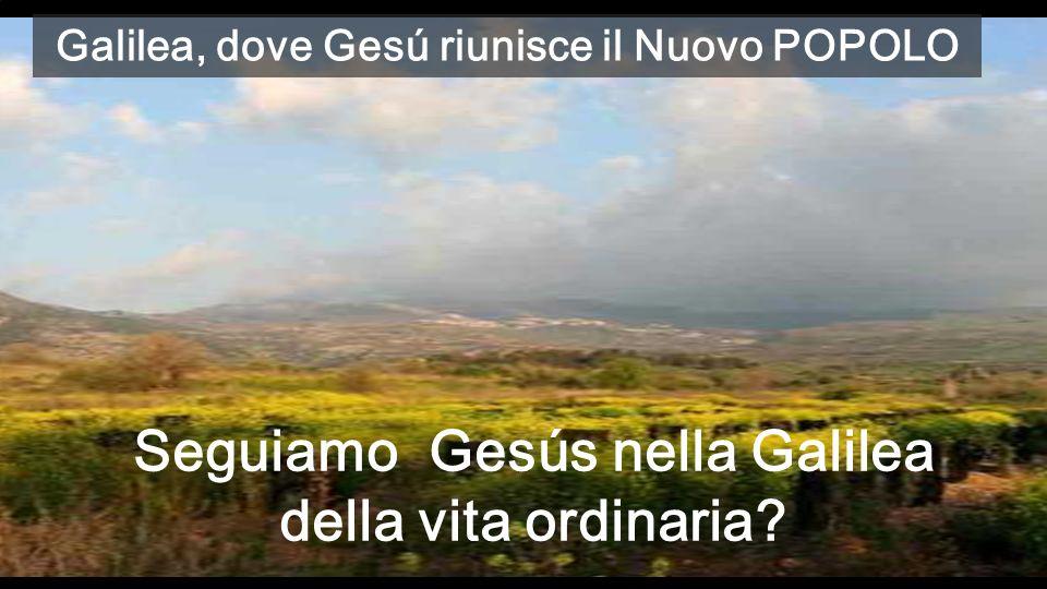 Seguiamo Gesús nella Galilea della vita ordinaria