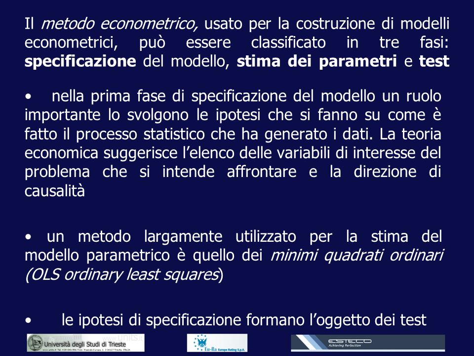 Il metodo econometrico, usato per la costruzione di modelli econometrici, può essere classificato in tre fasi: specificazione del modello, stima dei parametri e test