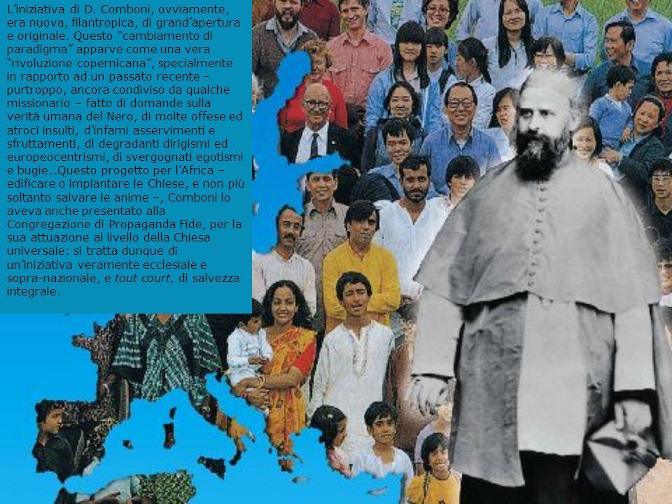 L'iniziativa di D. Comboni, ovviamente, era nuova, filantropica, di grand'apertura e originale.