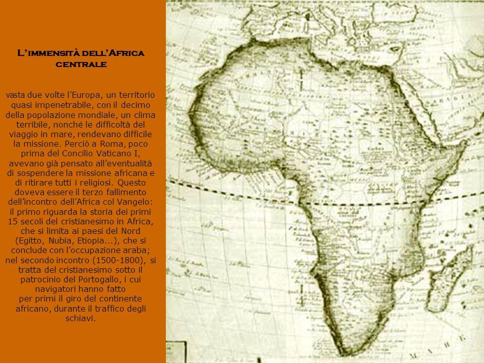 L'immensità dell'Africa centrale vasta due volte l'Europa, un territorio quasi impenetrabile, con il decimo della popolazione mondiale, un clima terribile, nonché le difficoltà del viaggio in mare, rendevano difficile la missione.