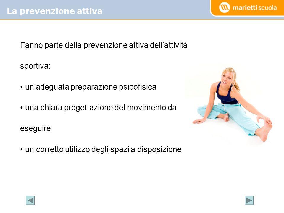 La prevenzione attiva Fanno parte della prevenzione attiva dell'attività sportiva: un'adeguata preparazione psicofisica.