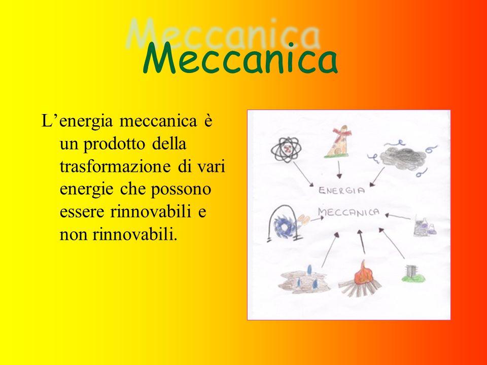 Meccanica L'energia meccanica è un prodotto della trasformazione di vari energie che possono essere rinnovabili e non rinnovabili.