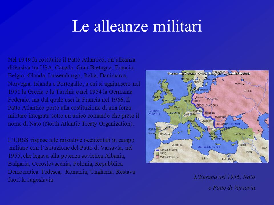 Le alleanze militari Nel 1949 fu costituito il Patto Atlantico, un'alleanza. difensiva tra USA, Canada, Gran Bretagna, Francia,