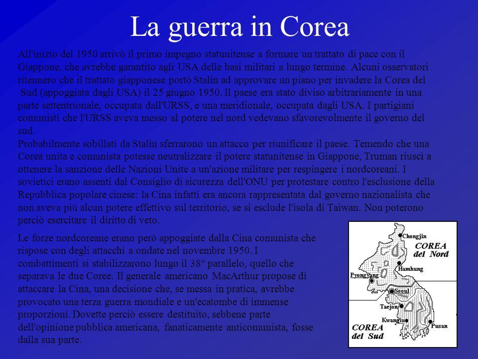 La guerra in Corea All inizio del 1950 arrivò il primo impegno statunitense a formare un trattato di pace con il.