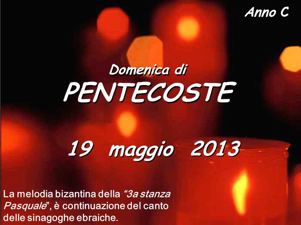 PENTECOSTE 19 maggio 2013 Domenica di