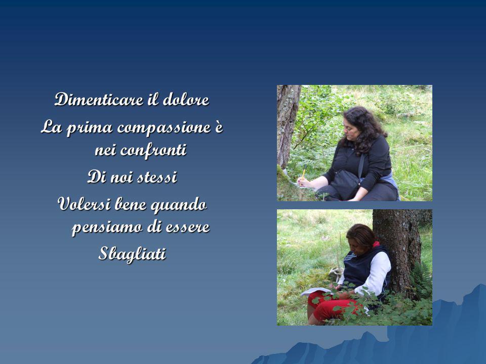 La prima compassione è nei confronti Di noi stessi