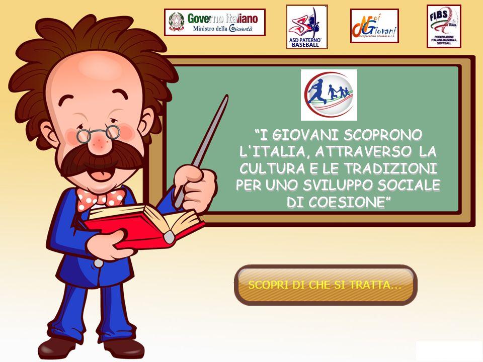 I GIOVANI SCOPRONO L ITALIA, ATTRAVERSO LA CULTURA E LE TRADIZIONI PER UNO SVILUPPO SOCIALE DI COESIONE