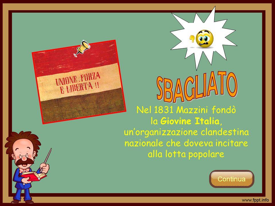 SBAGLIATO Nel 1831 Mazzini fondò