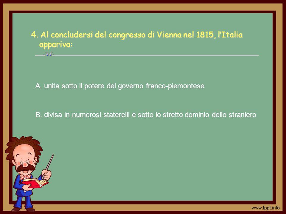4. Al concludersi del congresso di Vienna nel 1815, l'Italia appariva:
