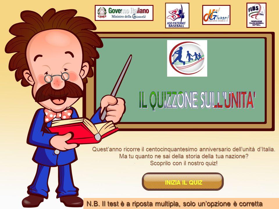 IL QUIZZONE SULL UNITA Quest'anno ricorre il centocinquantesimo anniversario dell'unità d'Italia.