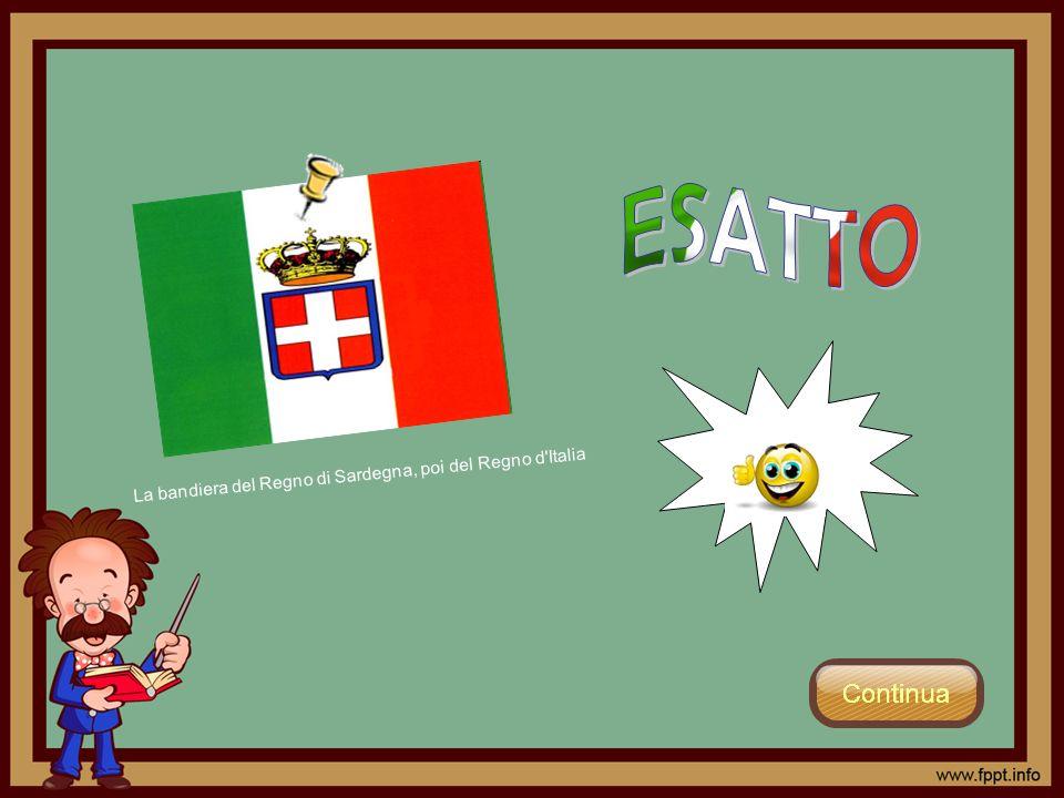 ESATTO La bandiera del Regno di Sardegna, poi del Regno d Italia