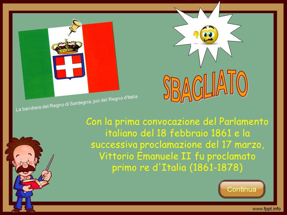 SBAGLIATO La bandiera del Regno di Sardegna, poi del Regno d Italia.
