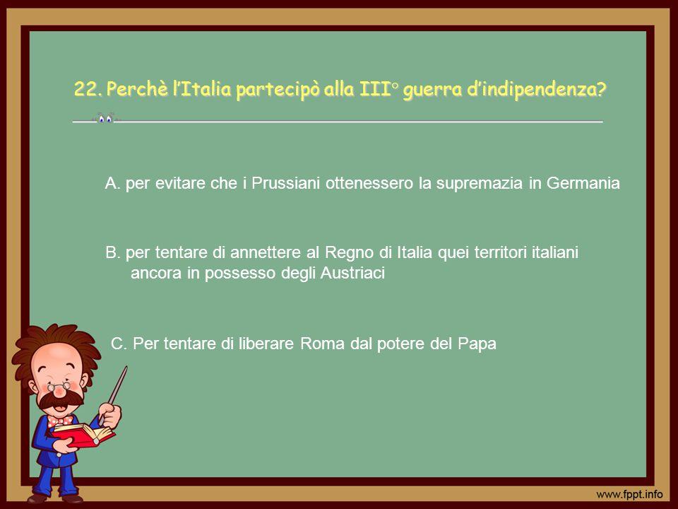 22. Perchè l'Italia partecipò alla III° guerra d'indipendenza