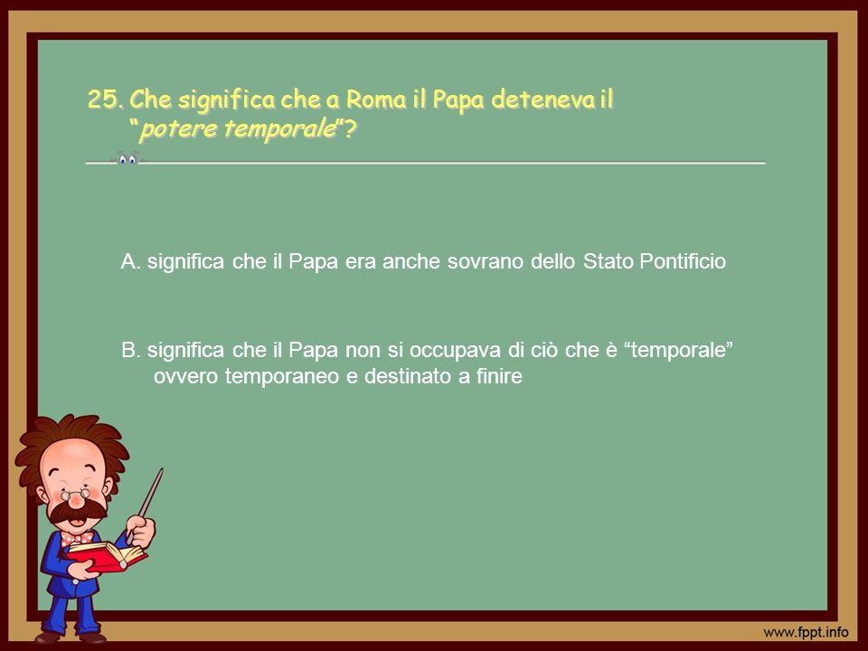 25. Che significa che a Roma il Papa deteneva il potere temporale