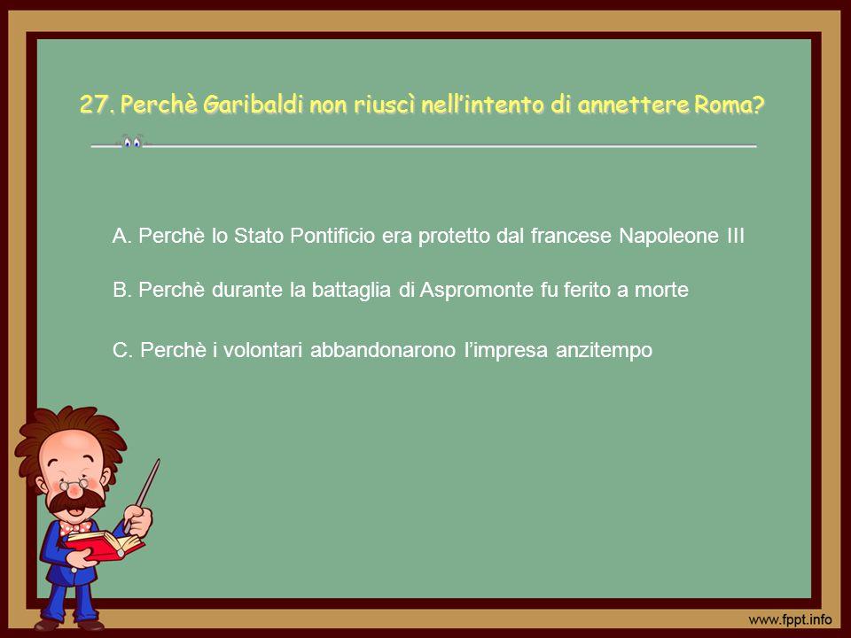 27. Perchè Garibaldi non riuscì nell'intento di annettere Roma