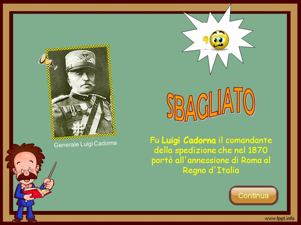 SBAGLIATO Fu Luigi Cadorna il comandante della spedizione che nel 1870 portò all annessione di Roma al Regno d Italia.