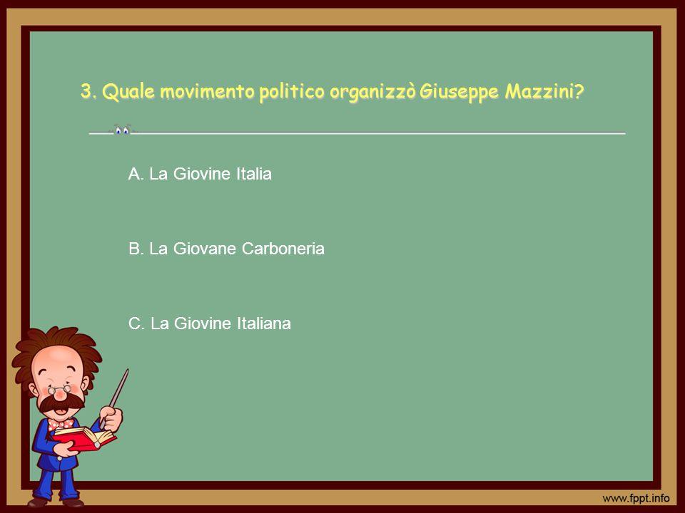 3. Quale movimento politico organizzò Giuseppe Mazzini
