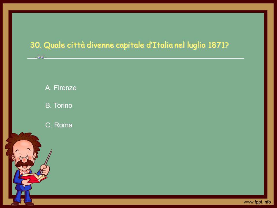 30. Quale città divenne capitale d'Italia nel luglio 1871