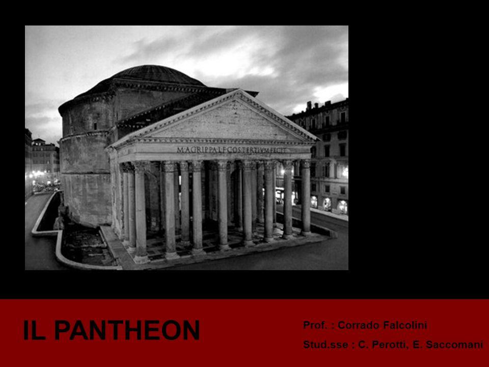 IL PANTHEON Prof. : Corrado Falcolini