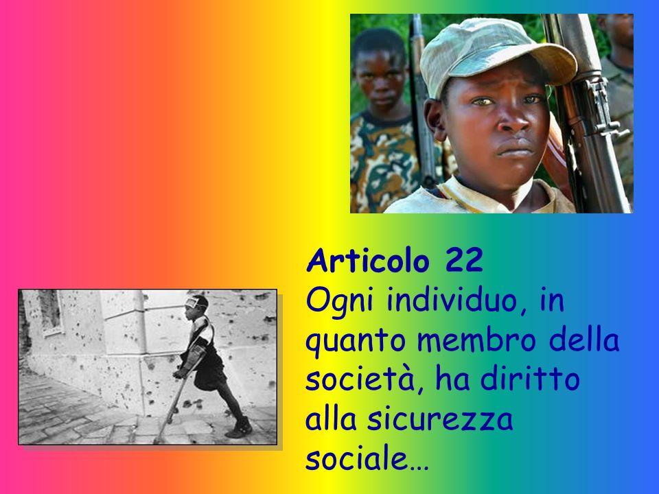 Articolo 22 Ogni individuo, in quanto membro della società, ha diritto alla sicurezza sociale…
