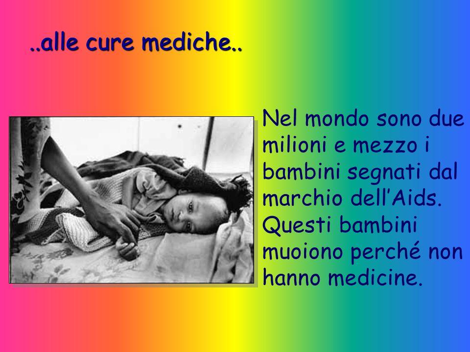 ..alle cure mediche.. Nel mondo sono due milioni e mezzo i bambini segnati dal marchio dell'Aids.