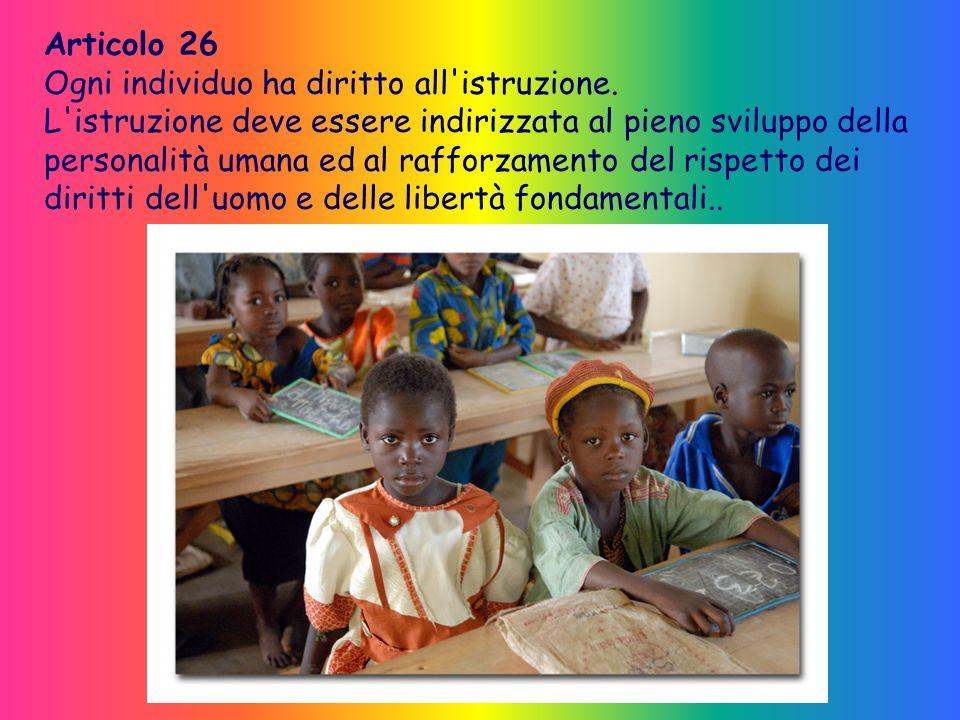 Articolo 26 Ogni individuo ha diritto all istruzione.