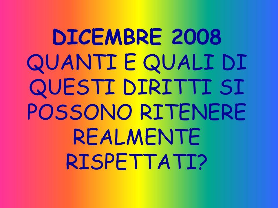 DICEMBRE 2008 QUANTI E QUALI DI QUESTI DIRITTI SI POSSONO RITENERE REALMENTE RISPETTATI